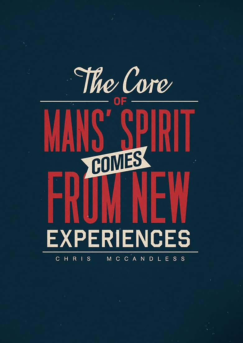 """The core of mans' spirit comes from new experiences."" ― Jon Krakauer, Into the Wild"