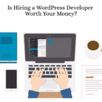 Is Hiring a WordPress Developer Worth Your Money?