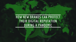How New Brands Can Protect Their Digital Reputation During A Pandemic